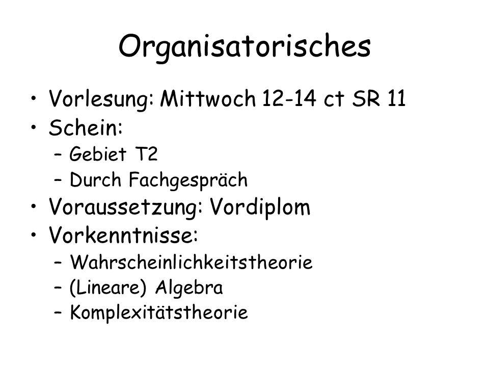 Organisatorisches Vorlesung: Mittwoch 12-14 ct SR 11 Schein: –Gebiet T2 –Durch Fachgespräch Voraussetzung: Vordiplom Vorkenntnisse: –Wahrscheinlichkei