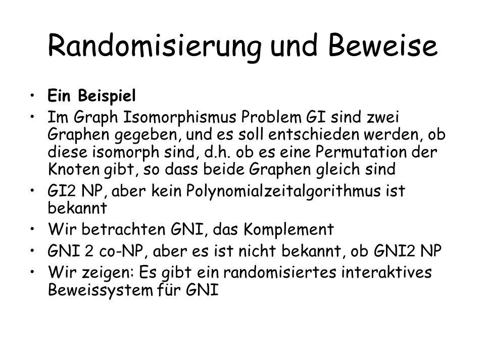 Randomisierung und Beweise Ein Beispiel Im Graph Isomorphismus Problem GI sind zwei Graphen gegeben, und es soll entschieden werden, ob diese isomorph