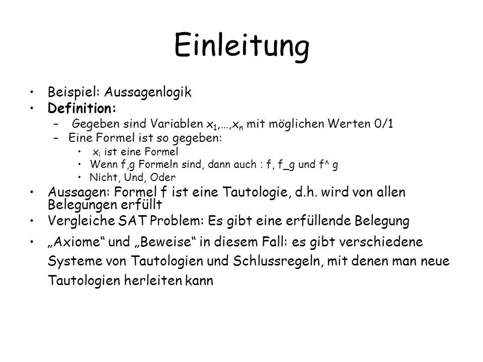 Einleitung Beispiel: Aussagenlogik Definition: – Gegeben sind Variablen x 1,…,x n mit möglichen Werten 0/1 –Eine Formel ist so gegeben: x i ist eine F