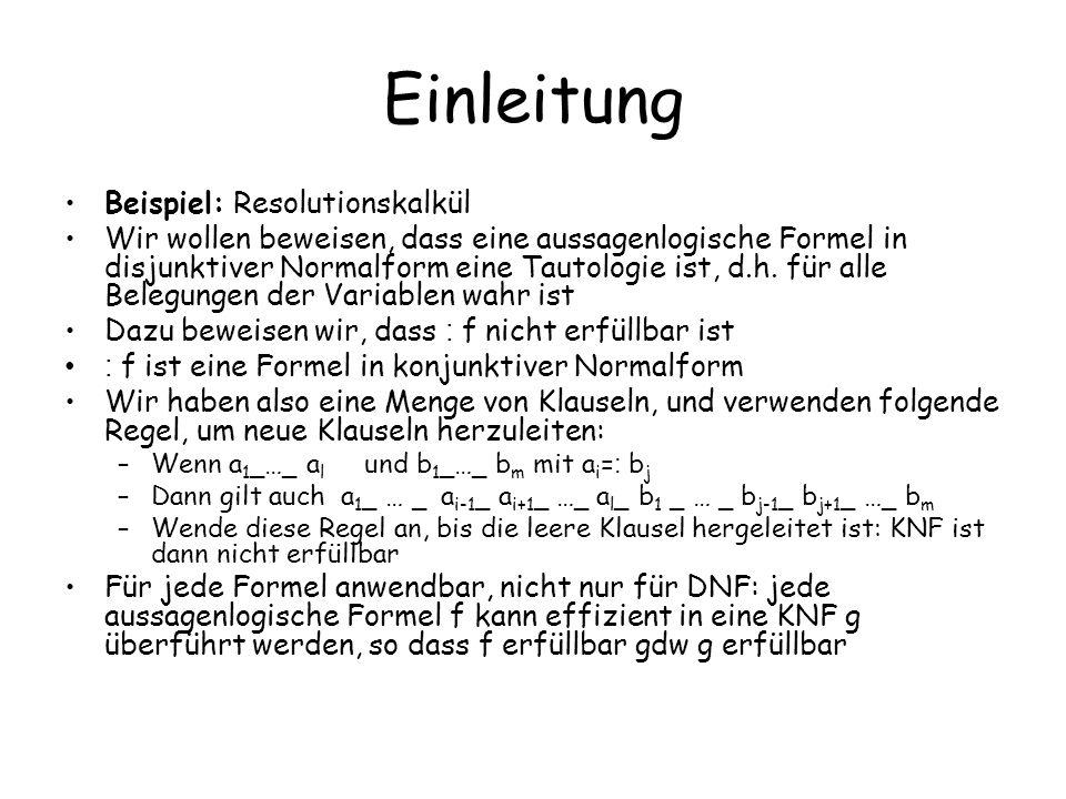 Einleitung Beispiel: Resolutionskalkül Wir wollen beweisen, dass eine aussagenlogische Formel in disjunktiver Normalform eine Tautologie ist, d.h. für