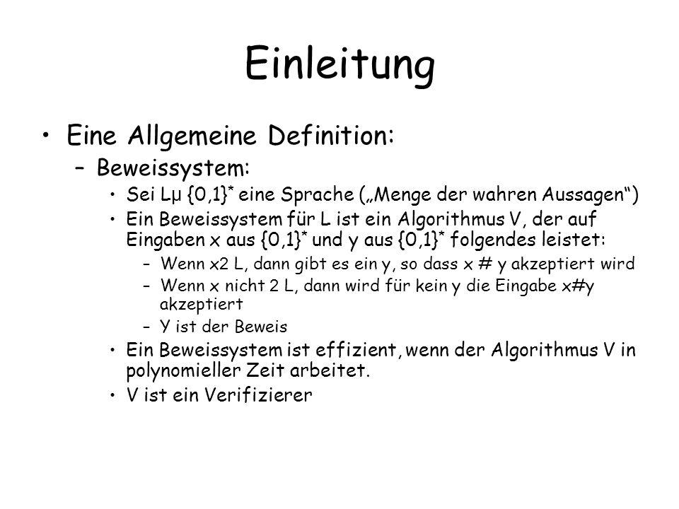 Einleitung Eine Allgemeine Definition: –Beweissystem: Sei L µ {0,1} * eine Sprache (Menge der wahren Aussagen) Ein Beweissystem für L ist ein Algorith