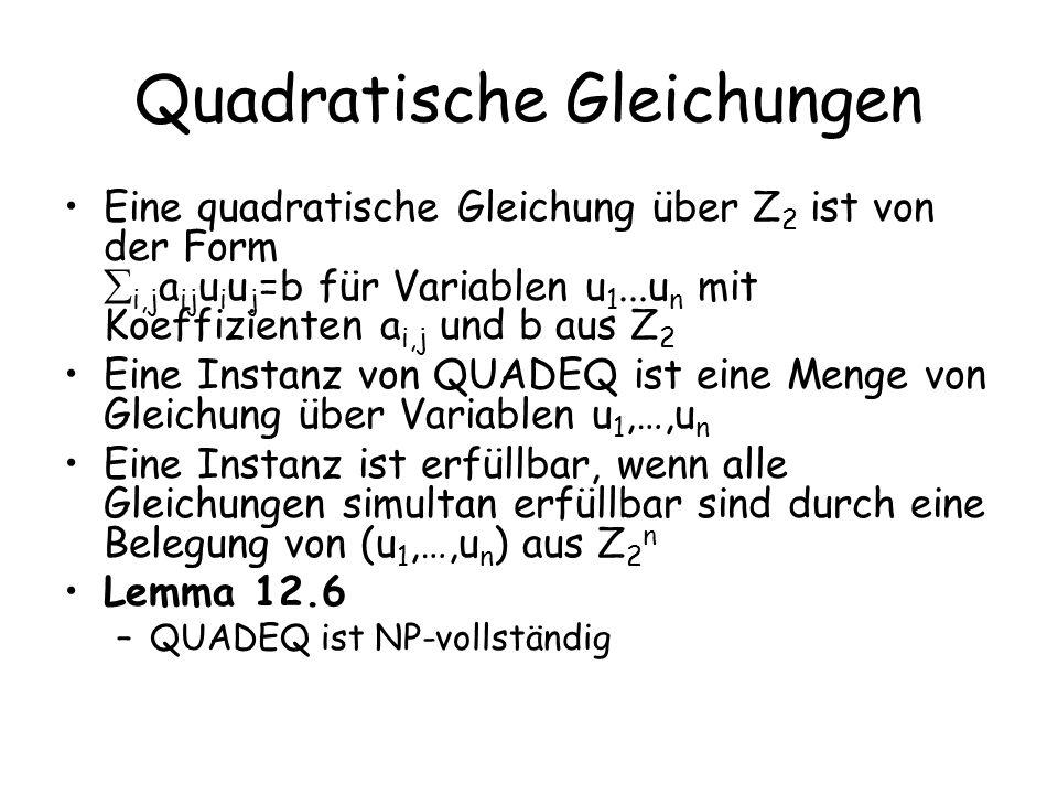 Quadratische Gleichungen Eine quadratische Gleichung über Z 2 ist von der Form i,j a ij u i u j =b für Variablen u 1...u n mit Koeffizienten a i,j und