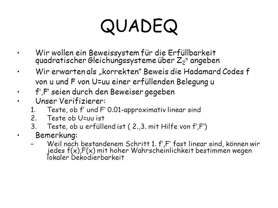 QUADEQ Wir wollen ein Beweissystem für die Erfüllbarkeit quadratischer Gleichungssysteme über Z 2 n angeben Wir erwarten als korrekten Beweis die Hada