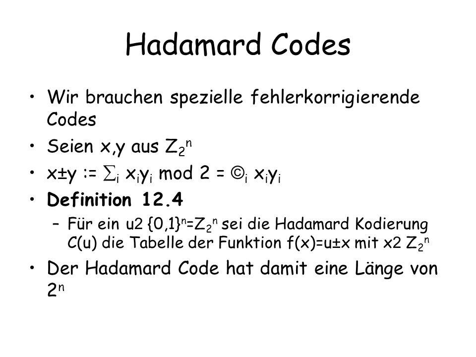 Hadamard Codes Wir brauchen spezielle fehlerkorrigierende Codes Seien x,y aus Z 2 n x ± y := i x i y i mod 2 = © i x i y i Definition 12.4 –Für ein u