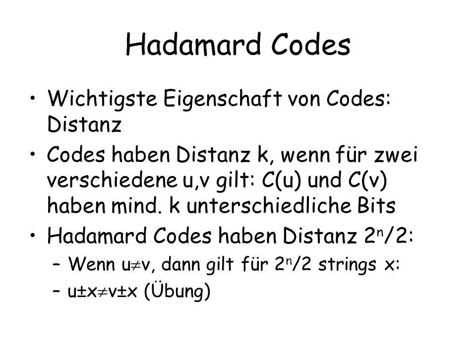 Hadamard Codes Wichtigste Eigenschaft von Codes: Distanz Codes haben Distanz k, wenn für zwei verschiedene u,v gilt: C(u) und C(v) haben mind. k unter