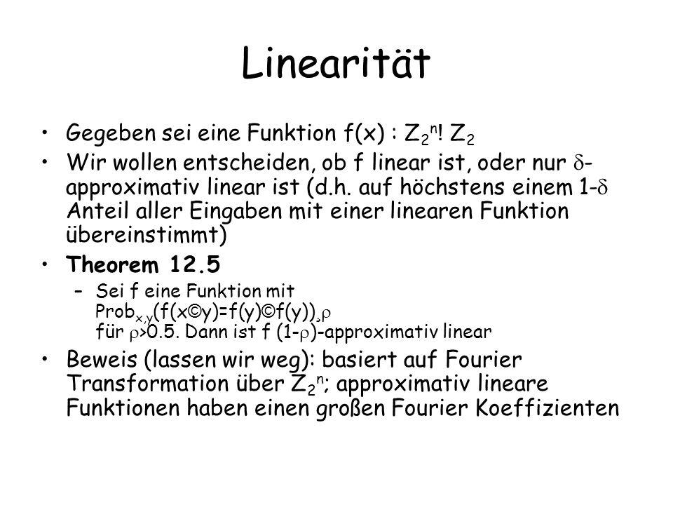Linearität Gegeben sei eine Funktion f(x) : Z 2 n ! Z 2 Wir wollen entscheiden, ob f linear ist, oder nur - approximativ linear ist (d.h. auf höchsten