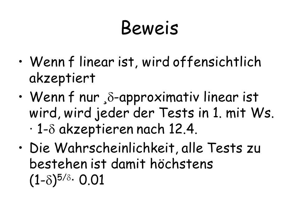 Beweis Wenn f linear ist, wird offensichtlich akzeptiert Wenn f nur ¸ -approximativ linear ist wird, wird jeder der Tests in 1. mit Ws. · 1- akzeptier
