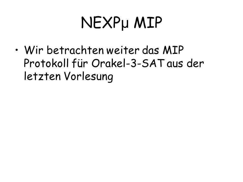 NEXP µ MIP Wir betrachten weiter das MIP Protokoll für Orakel-3-SAT aus der letzten Vorlesung