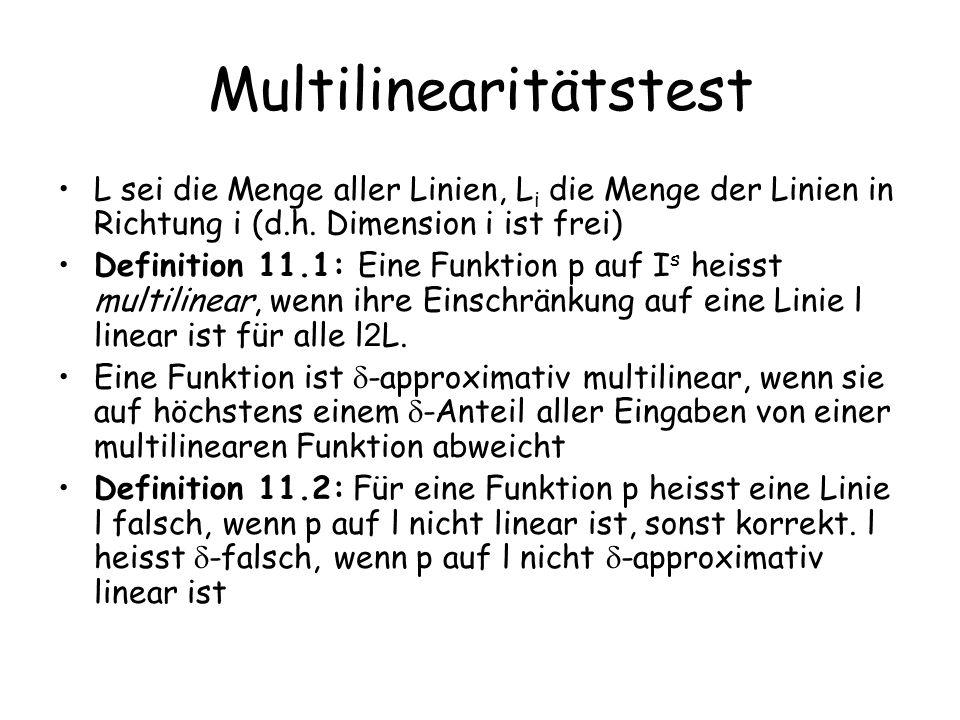 Multilinearitätstest Bemerkung: Wenn x aus I s, und p multilinear, dann ist  p(x)  · (2q) s Wenn der Tester also jemals zu große Werte, oder nicht ganzzahlige Werte findet, kann verworfen werden