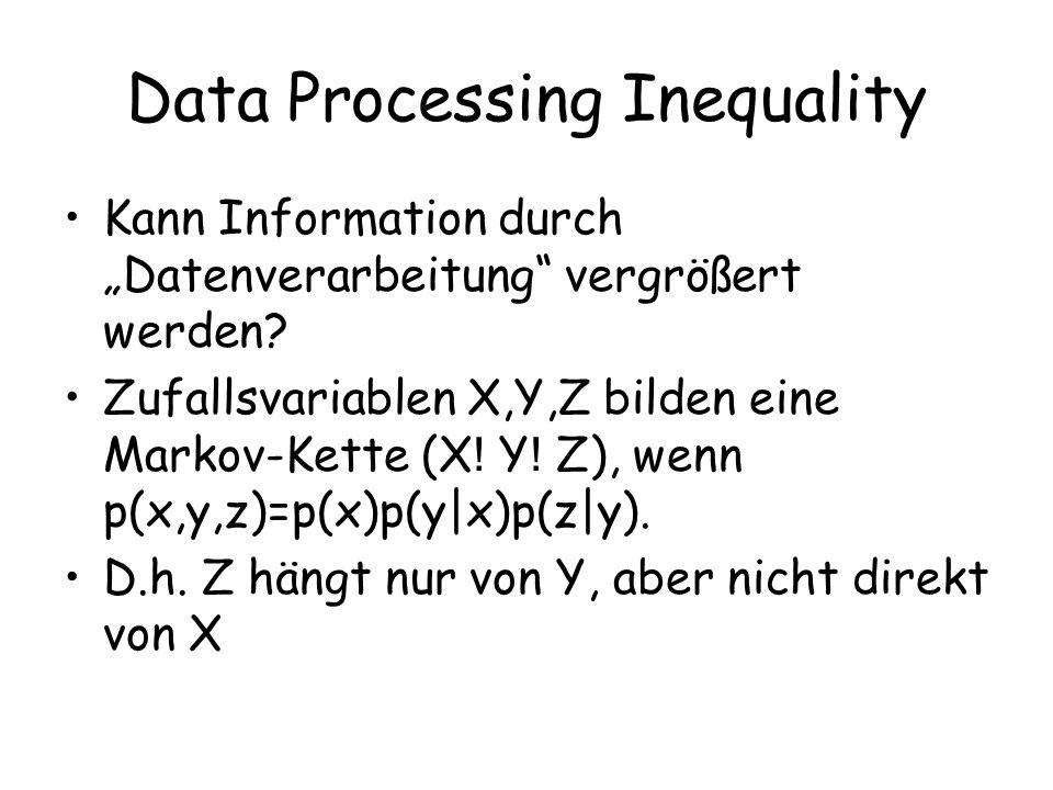 Data Processing Inequality Kann Information durch Datenverarbeitung vergrößert werden.