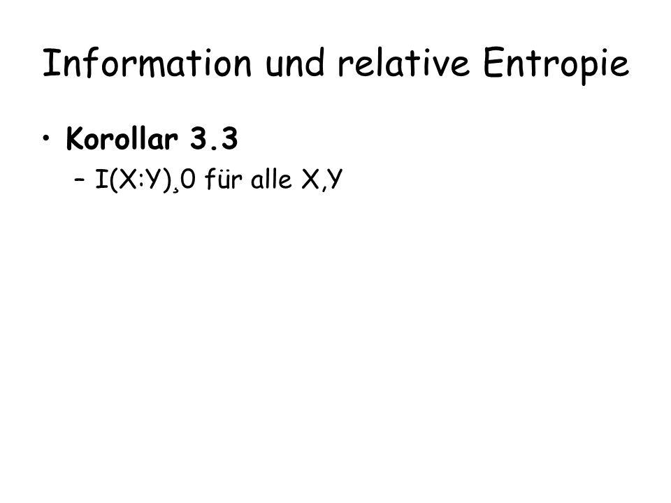 Information und relative Entropie Korollar 3.3 –I(X:Y) ¸ 0 für alle X,Y