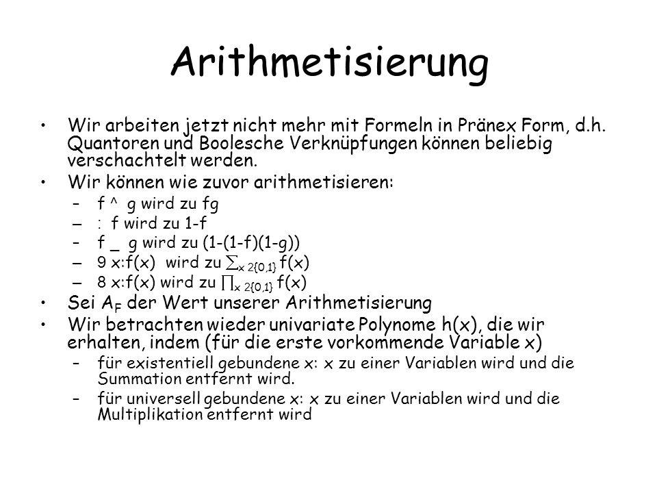 Arithmetisierung Wir arbeiten jetzt nicht mehr mit Formeln in Pränex Form, d.h. Quantoren und Boolesche Verknüpfungen können beliebig verschachtelt we