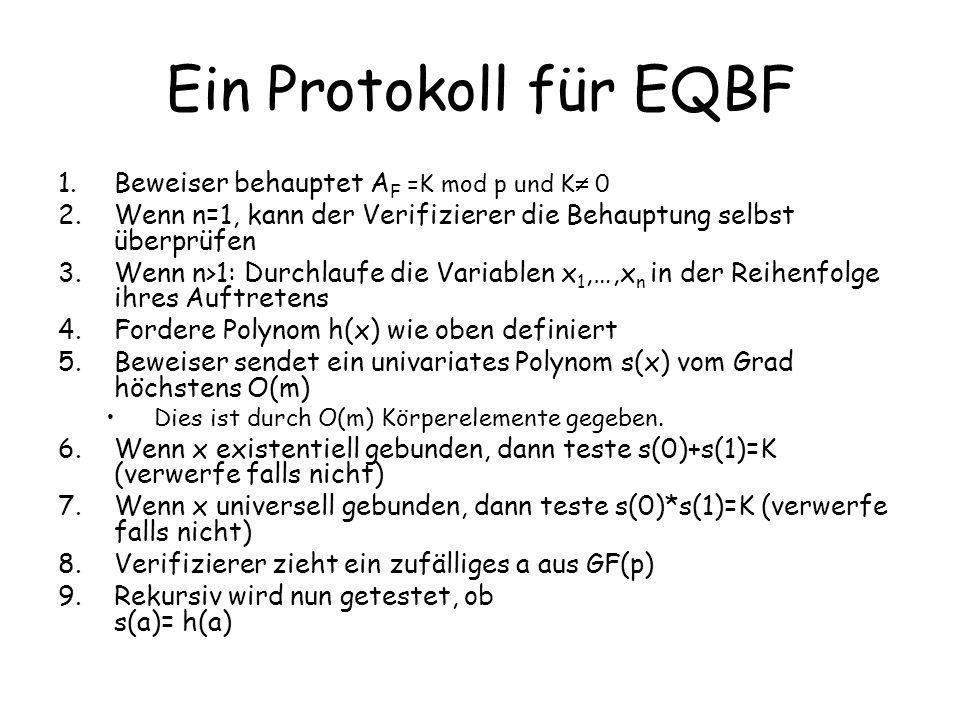 Ein Protokoll für EQBF 1.Beweiser behauptet A F =K mod p und K 0 2.Wenn n=1, kann der Verifizierer die Behauptung selbst überprüfen 3.Wenn n>1: Durchl