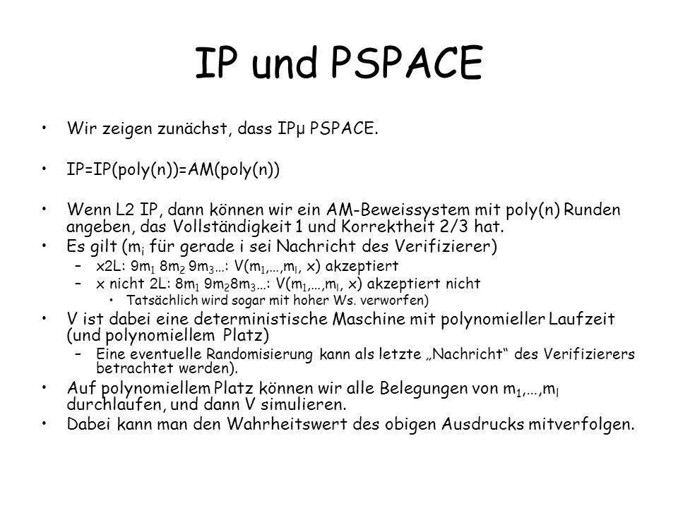 IP und PSPACE Wir zeigen zunächst, dass IP µ PSPACE.