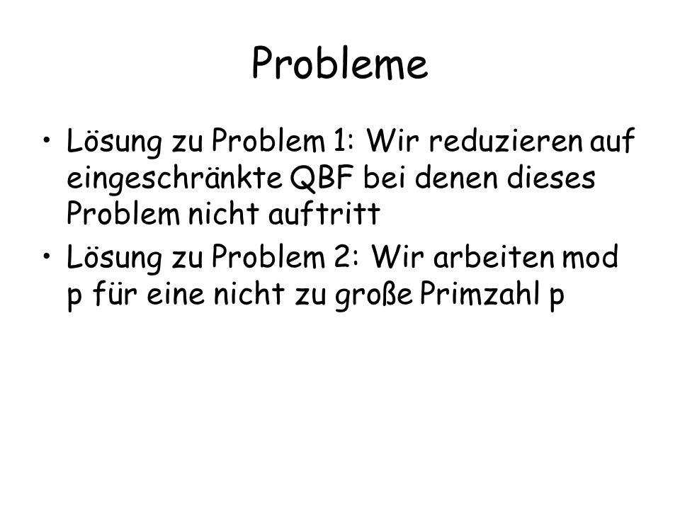 Probleme Lösung zu Problem 1: Wir reduzieren auf eingeschränkte QBF bei denen dieses Problem nicht auftritt Lösung zu Problem 2: Wir arbeiten mod p fü