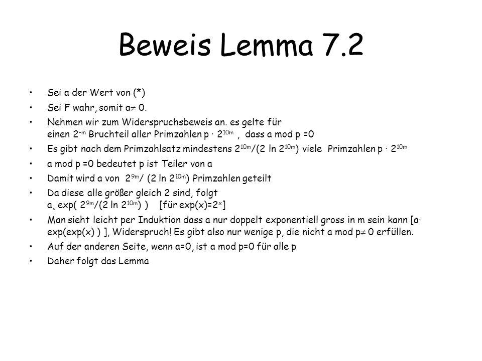 Beweis Lemma 7.2 Sei a der Wert von (*) Sei F wahr, somit a 0. Nehmen wir zum Widerspruchsbeweis an. es gelte für einen 2 -m Bruchteil aller Primzahle