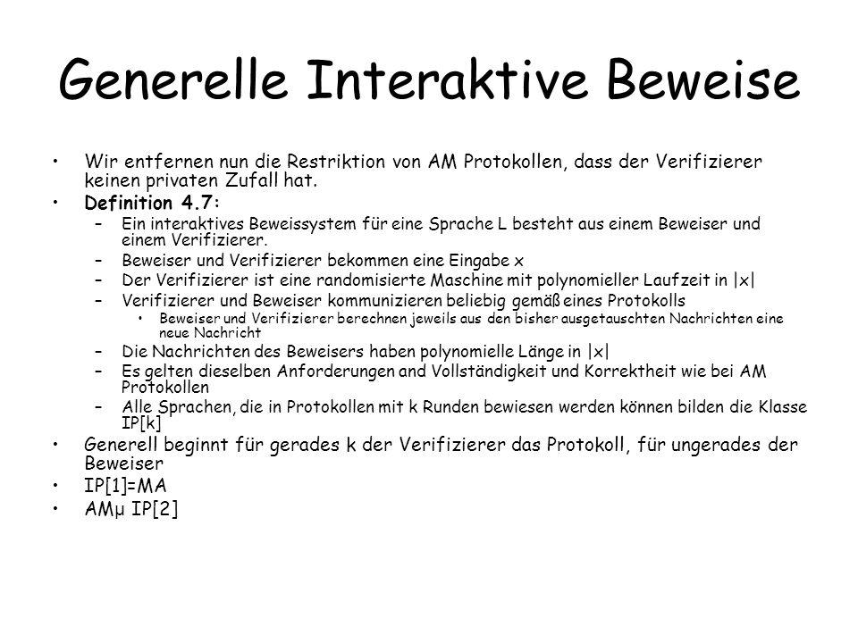 Generelle Interaktive Beweise Wir entfernen nun die Restriktion von AM Protokollen, dass der Verifizierer keinen privaten Zufall hat.