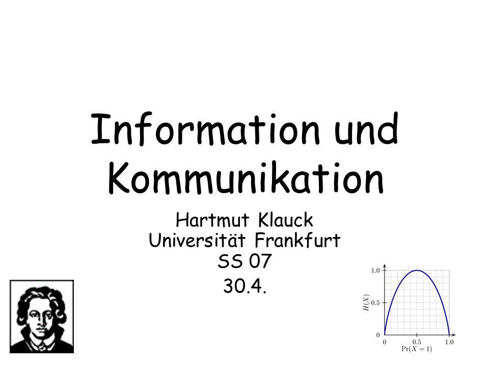 Information und Kommunikation Hartmut Klauck Universität Frankfurt SS 07 30.4.