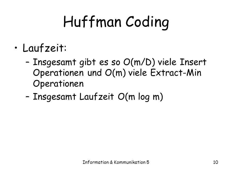 Information & Kommunikation 510 Huffman Coding Laufzeit: –Insgesamt gibt es so O(m/D) viele Insert Operationen und O(m) viele Extract-Min Operationen