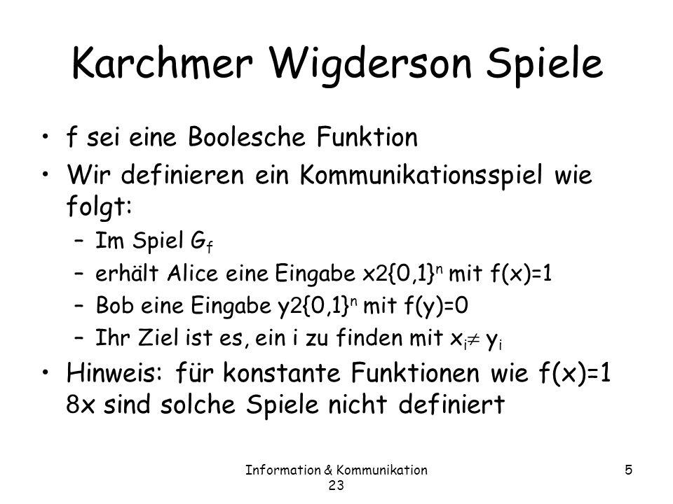 Information & Kommunikation 23 6 Karchmer Wigderson Spiele In einem Spiel G f gibt es normalerweise mehrere korrekte Ausgaben zu einer Eingabe D.h.
