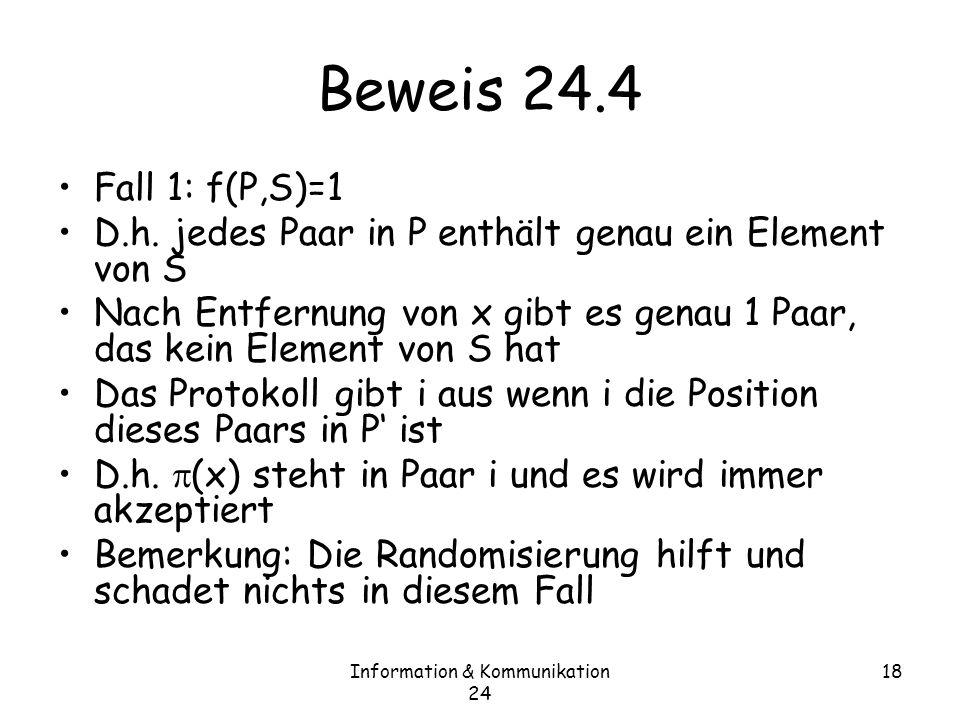 Information & Kommunikation 24 18 Beweis 24.4 Fall 1: f(P,S)=1 D.h.