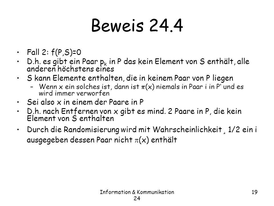 Information & Kommunikation 24 19 Beweis 24.4 Fall 2: f(P,S)=0 D.h.