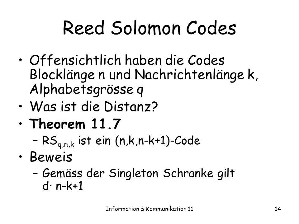Information & Kommunikation 1114 Reed Solomon Codes Offensichtlich haben die Codes Blocklänge n und Nachrichtenlänge k, Alphabetsgrösse q Was ist die Distanz.