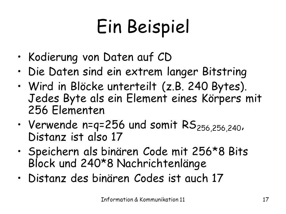 Information & Kommunikation 1117 Ein Beispiel Kodierung von Daten auf CD Die Daten sind ein extrem langer Bitstring Wird in Blöcke unterteilt (z.B.