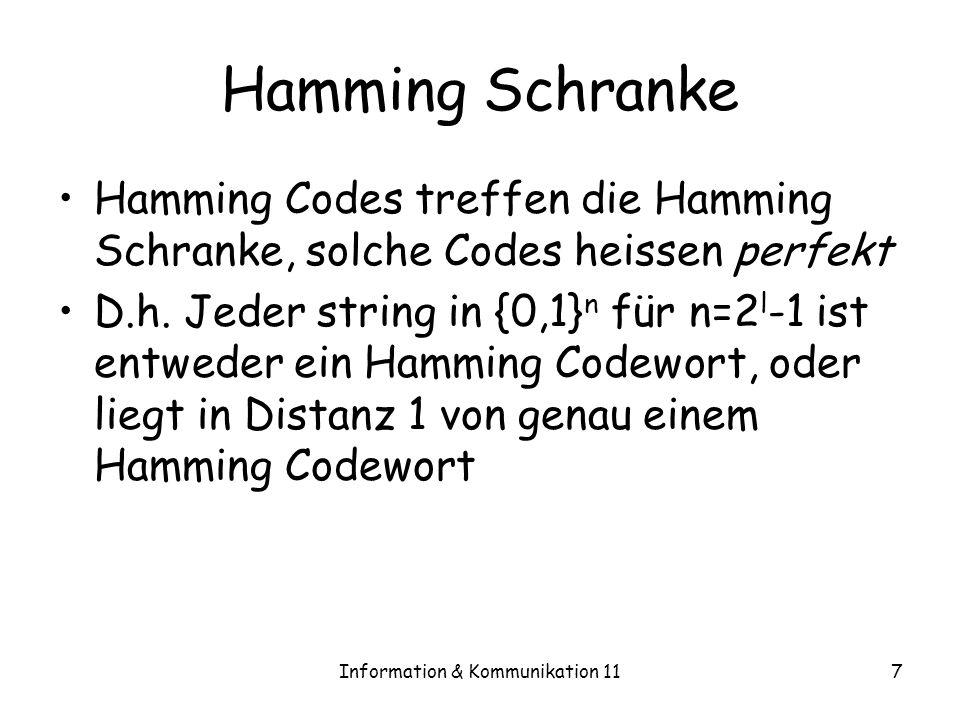 Information & Kommunikation 117 Hamming Schranke Hamming Codes treffen die Hamming Schranke, solche Codes heissen perfekt D.h.