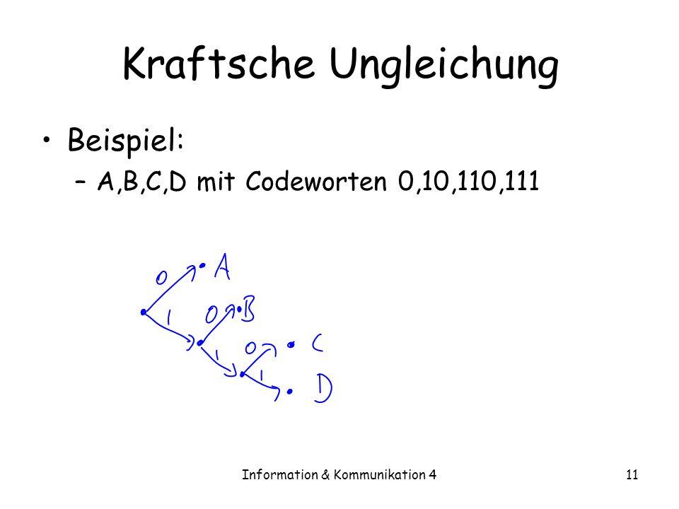 Information & Kommunikation 411 Kraftsche Ungleichung Beispiel: –A,B,C,D mit Codeworten 0,10,110,111