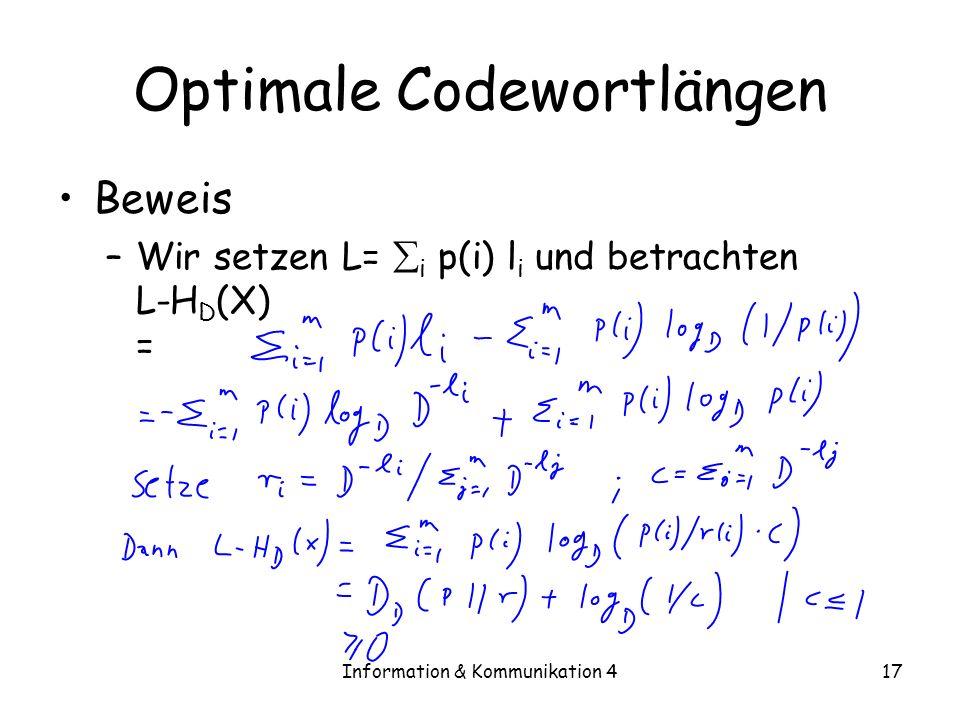 Information & Kommunikation 417 Optimale Codewortlängen Beweis –Wir setzen L= i p(i) l i und betrachten L-H D (X) =