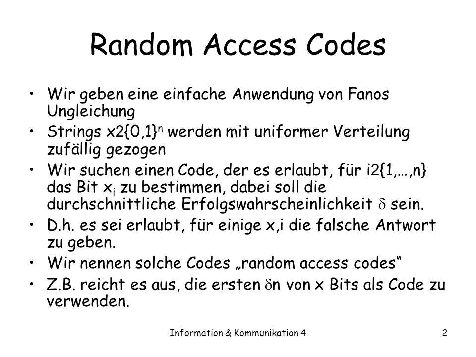 Information & Kommunikation 42 Random Access Codes Wir geben eine einfache Anwendung von Fanos Ungleichung Strings x 2 {0,1} n werden mit uniformer Ve