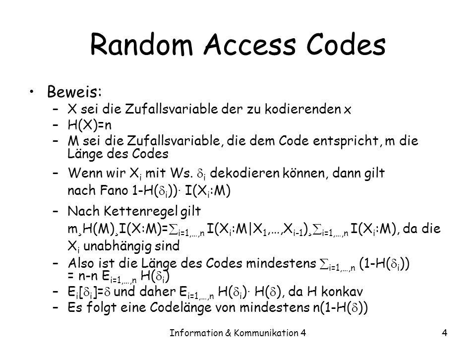 Information & Kommunikation 44 Random Access Codes Beweis: –X sei die Zufallsvariable der zu kodierenden x –H(X)=n –M sei die Zufallsvariable, die dem