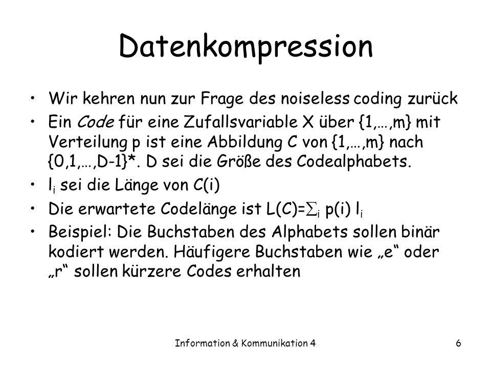 Information & Kommunikation 46 Datenkompression Wir kehren nun zur Frage des noiseless coding zurück Ein Code für eine Zufallsvariable X über {1,…,m}