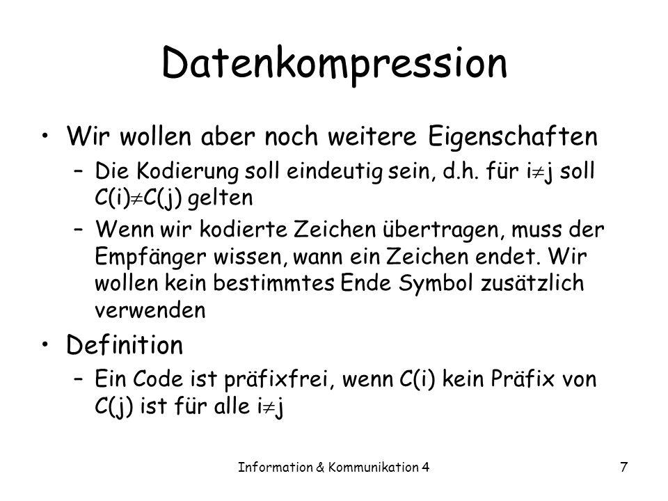 Information & Kommunikation 47 Datenkompression Wir wollen aber noch weitere Eigenschaften –Die Kodierung soll eindeutig sein, d.h. für i j soll C(i)