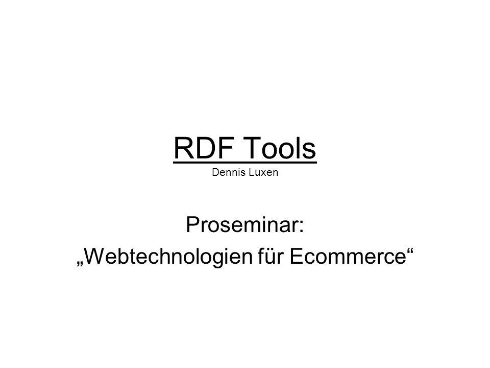 RDF Tools Dennis Luxen Proseminar: Webtechnologien für Ecommerce