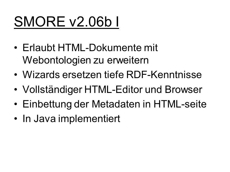SMORE v2.06b I Erlaubt HTML-Dokumente mit Webontologien zu erweitern Wizards ersetzen tiefe RDF-Kenntnisse Vollständiger HTML-Editor und Browser Einbe