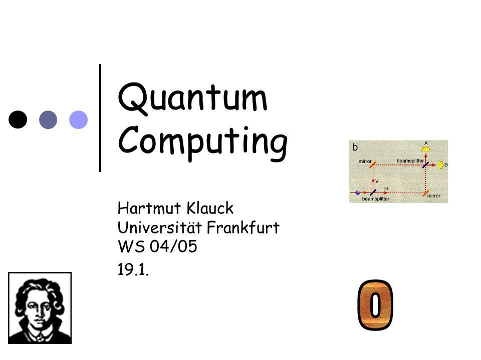 Quantum Computing Hartmut Klauck Universität Frankfurt WS 04/05 19.1.
