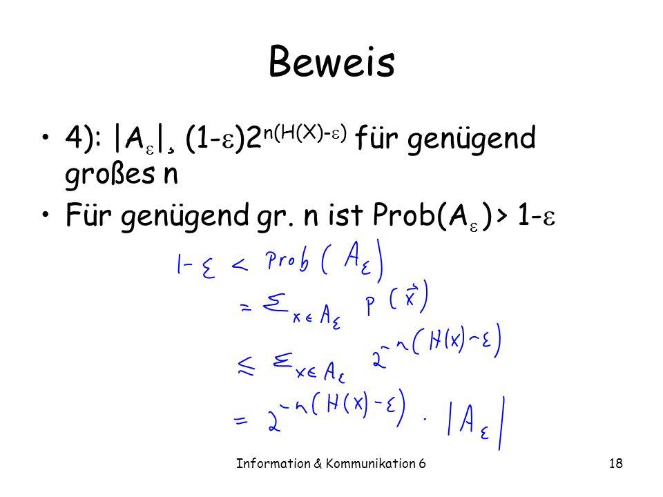 Information & Kommunikation 618 Beweis 4): |A | ¸ (1- )2 n(H(X)- ) für genügend großes n Für genügend gr.