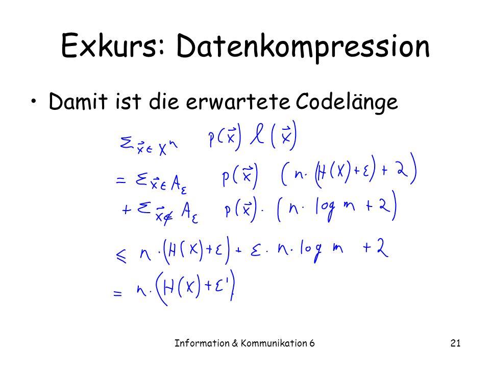 Information & Kommunikation 621 Exkurs: Datenkompression Damit ist die erwartete Codelänge