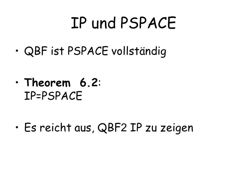 IP und PSPACE QBF ist PSPACE vollständig Theorem 6.2: IP=PSPACE Es reicht aus, QBF 2 IP zu zeigen