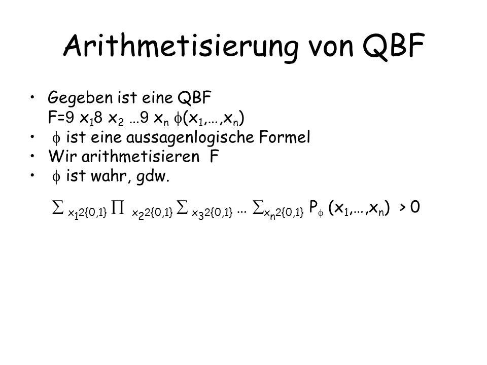 Arithmetisierung von QBF Gegeben ist eine QBF F= 9 x 1 8 x 2 … 9 x n (x 1,…,x n ) ist eine aussagenlogische Formel Wir arithmetisieren F ist wahr, gdw