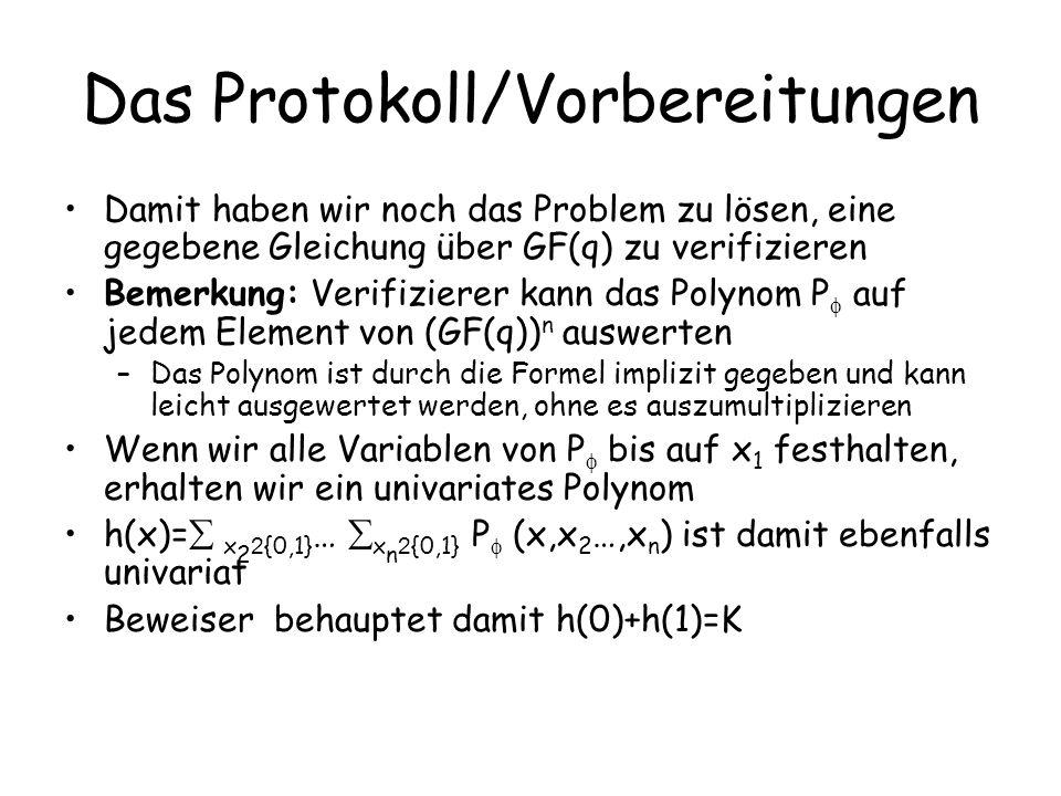 Das Protokoll/Vorbereitungen Damit haben wir noch das Problem zu lösen, eine gegebene Gleichung über GF(q) zu verifizieren Bemerkung: Verifizierer kan