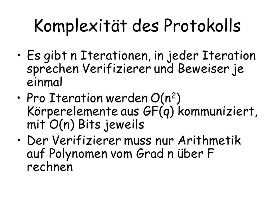 Komplexität des Protokolls Es gibt n Iterationen, in jeder Iteration sprechen Verifizierer und Beweiser je einmal Pro Iteration werden O(n 2 ) Körpere