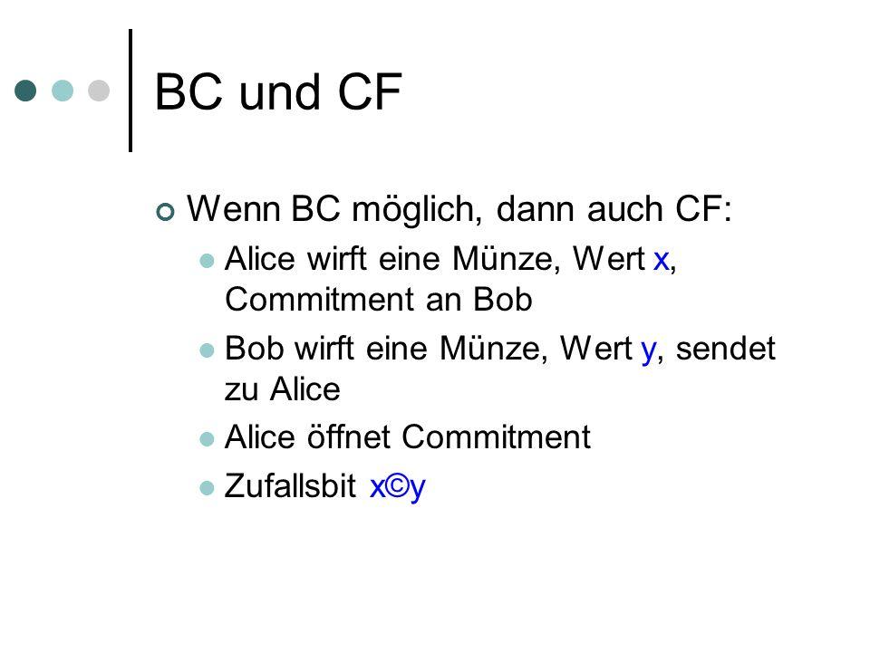 BC und CF Wenn BC möglich, dann auch CF: Alice wirft eine Münze, Wert x, Commitment an Bob Bob wirft eine Münze, Wert y, sendet zu Alice Alice öffnet Commitment Zufallsbit x©y