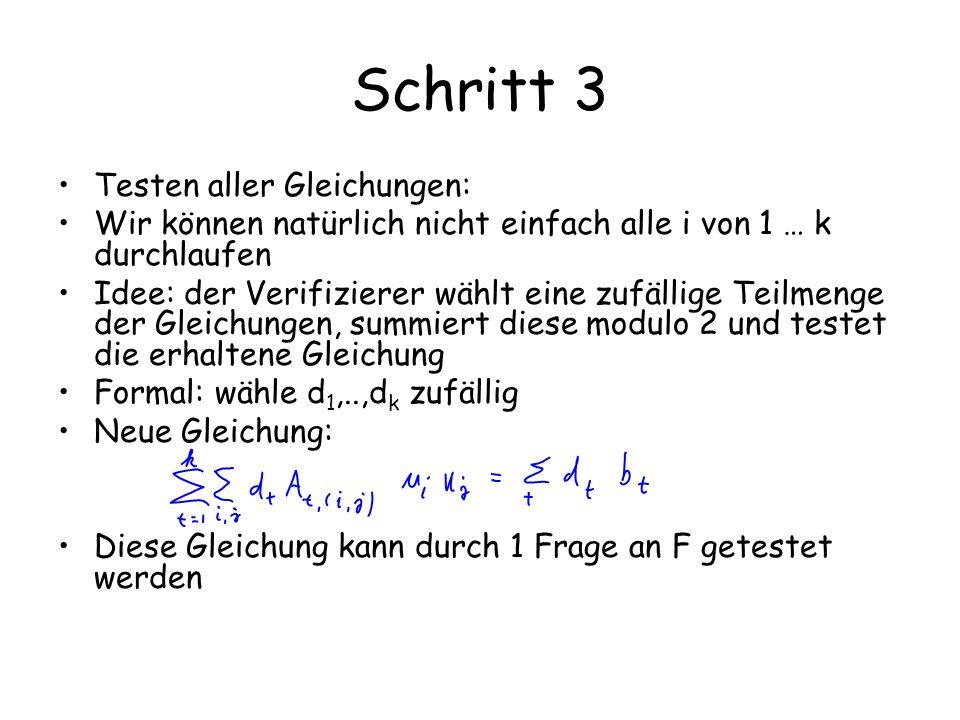 Schritt 3 Testen aller Gleichungen: Wir können natürlich nicht einfach alle i von 1 … k durchlaufen Idee: der Verifizierer wählt eine zufällige Teilme