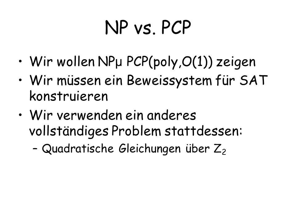 NP vs. PCP Wir wollen NP µ PCP(poly,O(1)) zeigen Wir müssen ein Beweissystem für SAT konstruieren Wir verwenden ein anderes vollständiges Problem stat