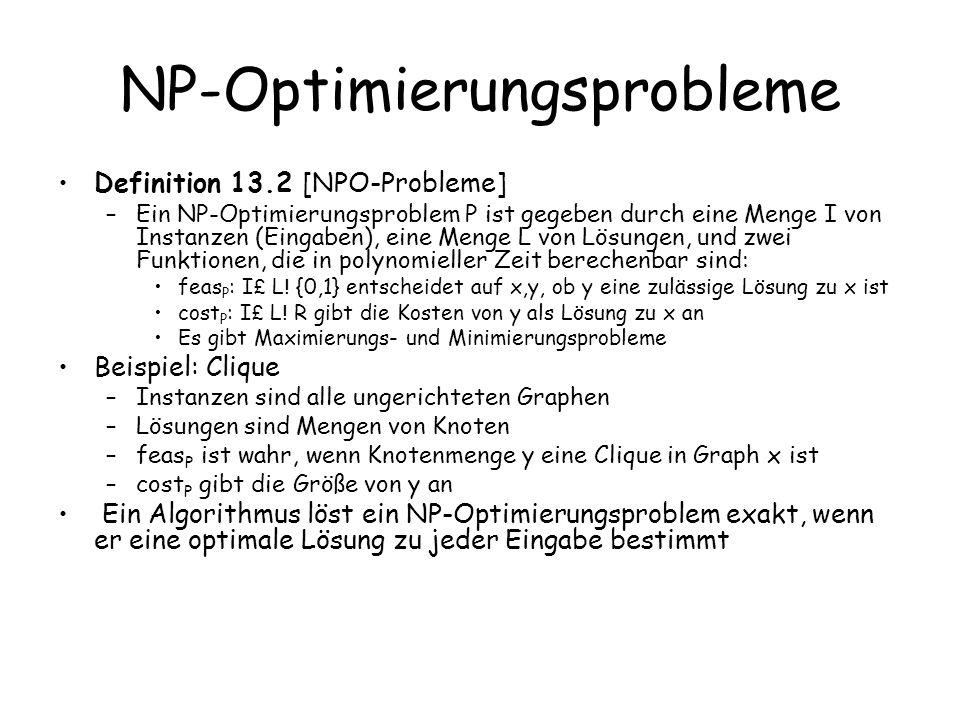 NP-Optimierungsprobleme Definition 13.2 [NPO-Probleme] –Ein NP-Optimierungsproblem P ist gegeben durch eine Menge I von Instanzen (Eingaben), eine Men