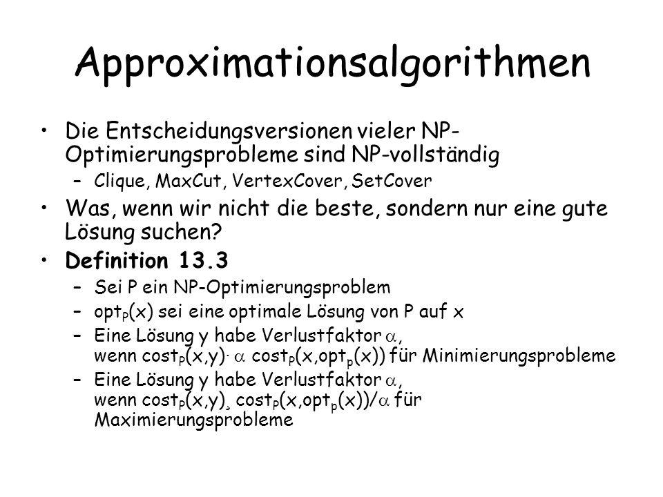 Approximationsalgorithmen Die Entscheidungsversionen vieler NP- Optimierungsprobleme sind NP-vollständig –Clique, MaxCut, VertexCover, SetCover Was, w