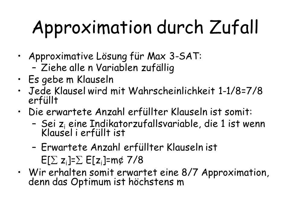 Approximation durch Zufall Approximative Lösung für Max 3-SAT: –Ziehe alle n Variablen zufällig Es gebe m Klauseln Jede Klausel wird mit Wahrscheinlic